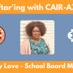 Iftar'ing with CAIR-AZ and CUSD Governing Board Member Lindsay Love